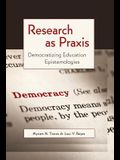 Research as Praxis: Democratizing Education Epistemologies
