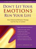 The Don't Let Your Emotions Run Your Life: How Dialectical Behavior Therapy Can Put You in Control