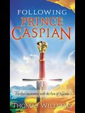 Following Prince Caspian: Further Encounters with the Lion of Narnia