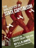The Dialectics of State Capitalism: Writings on Marxist Theory, 1940-1956