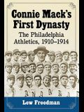 Connie Mack's First Dynasty: The Philadelphia Athletics, 1910-1914