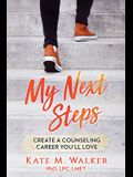 My Next Steps: Create a Counseling Career You'll Love