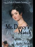 Mr. Darcy's Perfect Match: A Pride and Prejudice Variation