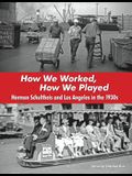 How We Worked, How We Played: Herman Schultheis and Los Angeles in the 1930s