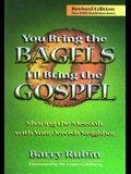 You Bring the Bagels I'll Bring the Gospel: Sharing the Messiah with Your Jewish Neighbor (Revised)