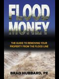 Flood Money: The Guide to Moving Your Property from the Flood Line