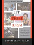 Let There d.light: How One Social Enterprise Brought Solar Products to 100 Million People