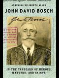 John David Bosch: In the Vanguard of Heroes, Martyrs, and Saints