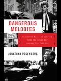Dangerous Melodies: Classical Music in America from the Great War Through the Cold War