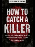 How to Catch a Killer, 1: Hunting and Capturing the World's Most Notorious Serial Killers