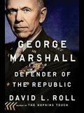 George Marshall: Defender of the Republic