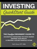 Investing QuickStart Guide: The Simplified Beginner's Guide to Successfully Navigating the Stock Market, Growing Your Wealth & Creating a Secure F