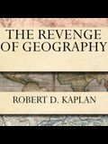 The Revenge of Geography Lib/E: What the Map Tells Us about Coming Conflicts and the Battle Against Fate