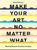 Make Your Art No Matter What: Moving Beyond Creative Hurdles