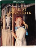 Peril at King's Creek: A Felicity Mystery