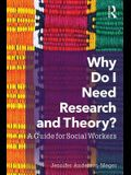 Why Do I Need Research and Theory?: A Guide for Social Workers