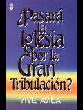 Pasar La Iglesia Por La Gran Tribulacin?: Will the Church Go Through the Tribulation?