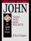 John: That You May Believe (Preaching the Word)