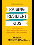 Raising Resilient Kids: 8 Principles for Bringing Up Healthy, Happy, Successful Children Who Can Overcome Obstacles and Thrive Despite Adversi