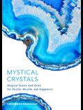 Mystical Crystals: Magical Stones and Gems for Health, Wealth, and Happiness (Crystal Healing, Healing Spells, Stone Healing, Reduce Stre