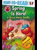 Spring Is Here!: A Story about Seeds (Ready-To-Read Pre-Level 1)