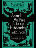 Animal Welfare Science, Husbandry and Ethics: The Evolving Story of Our Relationship with Farm Animals