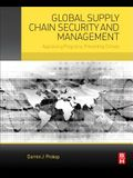 Global Supply Chain Security and Management: Appraising Programs, Preventing Crimes