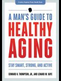 A Man's Guide to Healthy Aging: Stay Smart, Strong & Active