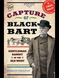 The Capture of Black Bart: Gentleman Bandit of the Old West
