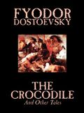 The Crocodile and Other Tales by Fyodor Mikhailovich Dostoevsky, Fiction, Literary