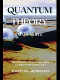 Quantum Theory Made Simple: Discover how Quantum Mechanics Intersect with Your Reality