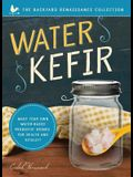 Water Kefir: Make Your Own Water-Based Probiotic Drinks for Health and Vitality