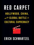 Red Carpet: Hollywood, China, and the Global Battle for Cultural Supremacy