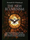 The New Ecumenism: How the Catholic Church After Vatican II Took Over the Leadership of the World Ecumenical Movement