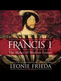 Francis I Lib/E: The Maker of Modern France