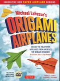 Michael Lafosse's Origami Airplanes: 28 Easy-To-Fold Paper Airplanes from America's Top Origami Designer!: Includes Paper Airplane Book, 28 Projects a