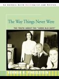 The Way Things Never Were: The Truth About the Good Old Days