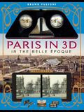 Paris in 3D in the Belle Époque: A Book Plus Steroeoscopic Viewer and 34 3D Photos