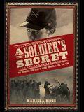 A Soldier's Secret: The Incredible True Story of Sarah Edmonds, a Civil War Hero