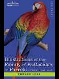Illustrations of the Family of Psittacidae: or Parrots: the Greater Part of Them Species Hitherto Unfigured Containing Forty-Two Lithographic Plates,