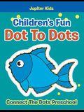 Children's Fun Dot To Dots: Connect The Dots Preschool