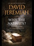 Why the Nativity?: 25 Compelling Reasons We Celebrate the Birth of Jesus