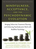 Mindfulness, Acceptance, and the Psychodynamic Evolution: Bringing Values Into Treatment Planning and Enhancing Psychodynamic Work with Buddhist Psych