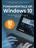 Fundamentals of Windows 10 April 2018 Edition: The Illustrated Guide to Using Windows
