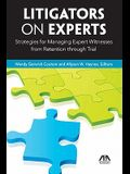 Litigators on Experts: Strategies for Managing Expert Witnesses from Retention Through Trial