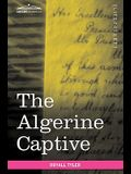 The Algerine Captive: The Life and Adventures of Doctor Updike Underhill: Six Years a Prisoner Among the Algerines