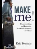 Make Me!: Understanding and Engaging Student Resistance in School