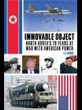 Immovable Object: North Korea's 70 Years at War with the United States