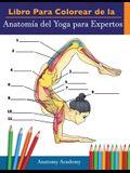 Libro Para Colorear de la Anatomía del Yoga para Expertos: 50+ Ejercicios de Colores con Posturas de Yoga Para Principiantes - El Regalo Perfecto Para