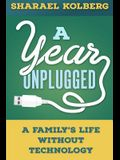 A Year Unplugged: A Family's Life Without Technology